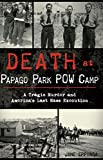 Death at Papago Park POW Camp: A Tragic Murder and America's Last Mass Execution (True Crime) (English Edition)