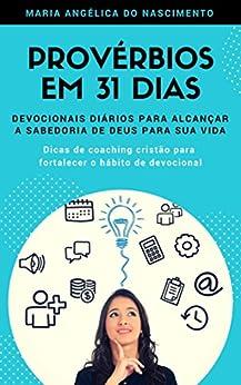 Provérbios em 31 Dias: Devocionais diários para alcançar a sabedoria de Deus para sua vida (Portuguese Edition) by [Maria Angélica Nascimento]