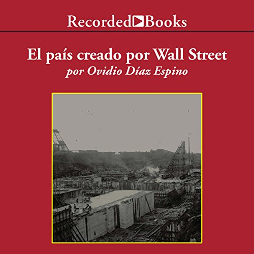 El Pais Creado por Wall Street (Texto Completo) [How Wall Street Created a Nation ] audiobook cover art