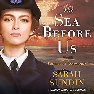 The Sea Before Us     Sunrise at Normandy Series, Book 1               By:                                                                                                                                 Sarah Sundin                               Narrated by:                                                                                                                                 Sarah Zimmerman                      Length: 10 hrs and 34 mins     1 rating     Overall 5.0