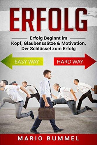 Erfolg : Erfolg Beginnt im Kopf , Glaubenssätze & Motivation , Der Schlüssel zum Erfolg