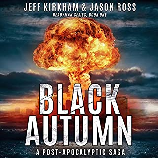 Black Autumn     A Post-Apocalyptic Saga              By:                                                                                                                                 Jeff Kirkham,                                                                                        Jason Ross                               Narrated by:                                                                                                                                 Steve Williams                      Length: 12 hrs and 22 mins     565 ratings     Overall 4.6