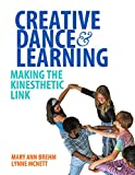 Brehm, M: Creative Dance and Learning: Making the Kinesthetic Link - Mary Ann Brehm
