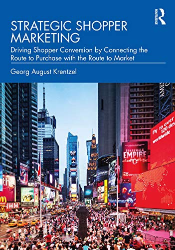 Strategic Shopper Marketing: Driving Shopper Conversion by Connecting the Route to Purchase with the Route to Market (English Edition)