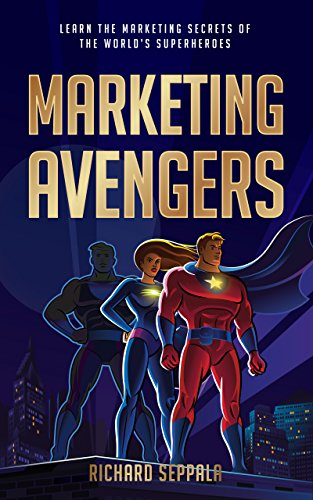 Marketing Avengers: Learn the Marketing Secrets of the World's Superheroes (English Edition)