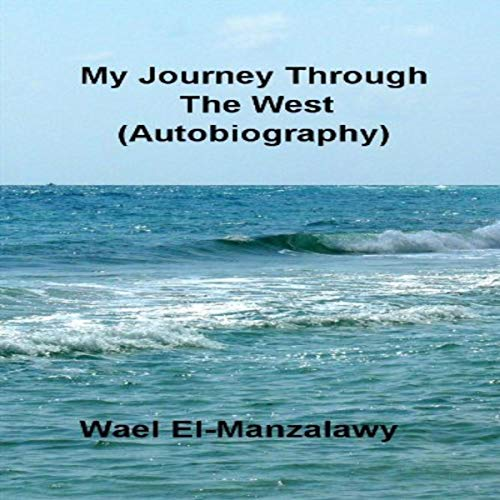 My Journey Through the West     Autobiography              By:                                                                                                                                 Wael El-Manzalawy                               Narrated by:                                                                                                                                 Kevin Iggens                      Length: 24 mins     Not rated yet     Overall 0.0