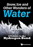 Snow, Ice And Other Wonders Of Water: A Tribute To The Hydrogen Bond (English Edition)
