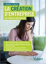 La création d'entreprise - De l'idée au lancement d'E. Michael Laviolette