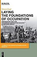Organisation Todt and the German Construction Industry in Occupied Norway: Laying the Foundations of Occupation (Jahrbuch Fuer Wirtschaftsgeschichte - Beihefte)