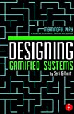 Gilbert, S: Designing Gamified Systems: Meaningful Play in Interactive Entertainment, Marketing and Education - Sari Gilbert