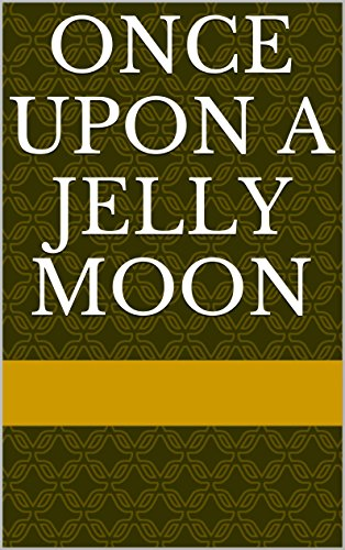 Once Upon a Jelly Moon (English Edition)