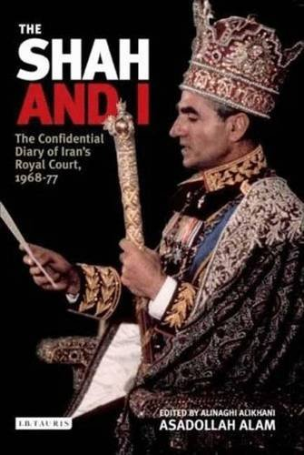 The Shah And I The Confidential Diary Of Irans Royal Court 1968 77 By Asadollah Alam 2008 05 15