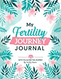 My Fertility Journey Journal: A Complete Fertility Journal for Women Trying to Conceive, from Keeping Track of Menstrual Cycle, Temperature, Emotional ... and Much More Throughout the TTC Process.
