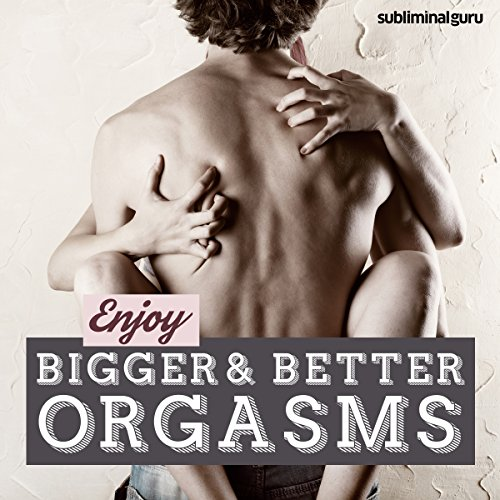 Enjoy Bigger, Better Orgasms audiobook cover art
