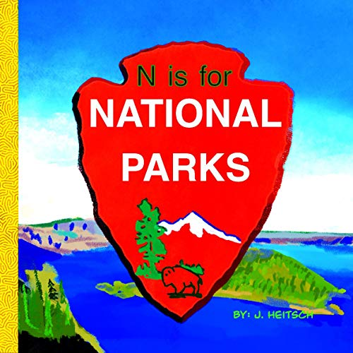 N is for NATIONAL PARKS: ABC's of America's National Parks, Forests, & Nature...