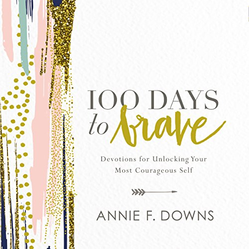 100 Days to Brave     Devotions for Unlocking Your Most Courageous Self              By:                                                                                                                                 Annie F. Downs                               Narrated by:                                                                                                                                 Annie F. Downs                      Length: 3 hrs and 54 mins     132 ratings     Overall 4.6