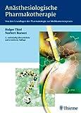 Anästhesiologische Pharmakotherapie: Von den Grundlagen der Pharmakologie zur Medikamentenpraxis