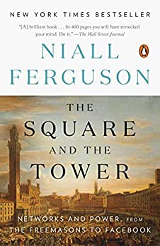 The Square and the Tower: Networks and Power, from the Freemasons to Facebook by [Niall Ferguson]