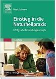 Einstieg in die Naturheilpraxis: Erfolgreiche Behandlungskonzepte - Maria Lohmann