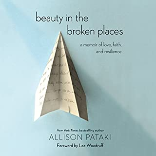 Beauty in the Broken Places                   By:                                                                                                                                 Allison Pataki,                                                                                        Lee Woodruff,                                                                                        David Levy                               Narrated by:                                                                                                                                 Allison Pataki,                                                                                        Lee Woodruff - foreword,                                                                                        David Levy - epilogue                      Length: 6 hrs and 47 mins     88 ratings     Overall 4.5