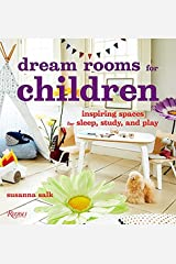 Dream Rooms for Children: Inspiring Spaces for Sleep, Study, and Play Hardcover