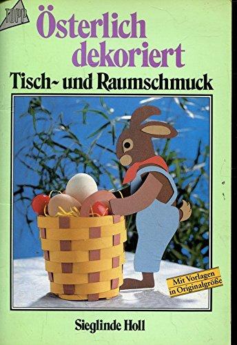 Österlich dekoriert : Tisch- und Raumschmuck. Sieglinde Holl, Topp , 377241611X