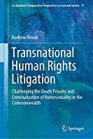 Transnational Human Rights Litigation: Challenging the Death Penalty and Criminalization of Homosexuality in the Commonwealth (Ius Gentium: Comparative Perspectives on Law and Justice, 75)