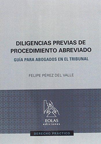 DILIGENCIAS PREVIAS DE PROCEDIMIENTO ABREVIADO: GUÍA PARA ABOGADOS EN EL TRIBUNAL (DERECHO PRÁCTICO)