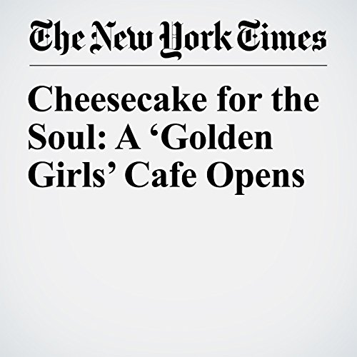 Cheesecake for the Soul: A 'Golden Girls' Cafe Opens copertina