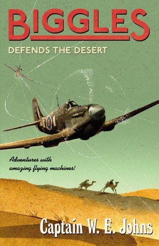 Biggles Defends the Desert by W. E. Johns (August 27,2015)