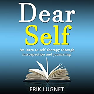 Dear Self     An Intro to Self-Therapy Through Introspection and Journaling              By:                                                                                                                                 Erik Lugnet                               Narrated by:                                                                                                                                 Steven Franssen                      Length: 44 mins     3 ratings     Overall 3.7