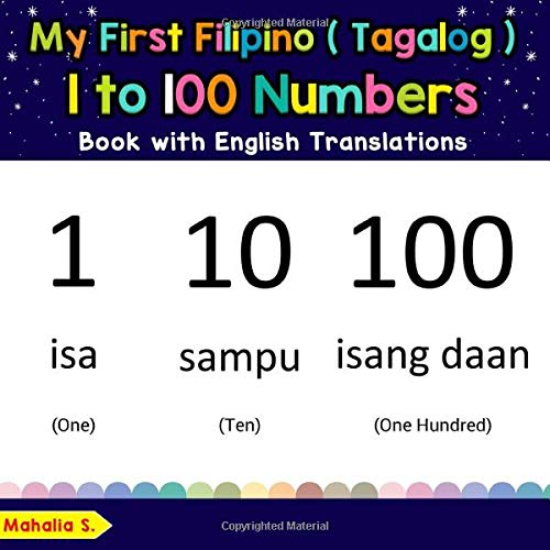 My First Filipino (Tagalog) 1 to 100 Numbers Book with English Translations: Bilingual Early Learning & Easy Teaching Filipino (Tagalog) Books for ... Basic Filipino (Tagalog) words for Children)