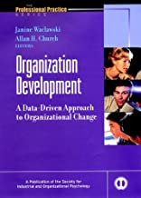 Organization Development: A Data-Driven Approach to Organizational Change (J-B SIOP Professional Practice Series Book 4)
