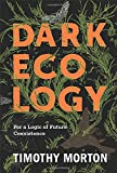 Dark Ecology: For a Logic of Future Coexistence (Wellek Library Lectures) - Timothy Morton