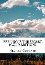 Feeling is the Secret: Gold Edition (Includes ten Bonus Lectures!) (Neville Goddard: Gold Edition) (Volume 1)