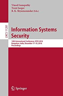 Information Systems Security: 14th International Conference, ICISS 2018, Bangalore, India, December 17-19, 2018, Proceedin...