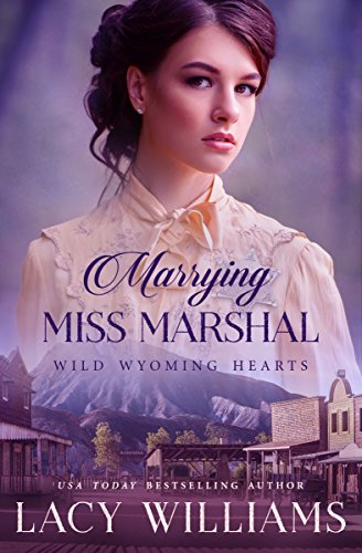 Marrying Miss Marshal: Wild Wyoming Hearts (Wind River Hearts Book 1) by [Lacy Williams]