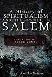 A History of Spiritualism and the Occult in Salem: The Rise of Witch City