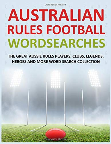 Australian Rules Football Wordsearches: The Great Aussie Rules Players, Clubs, Legends, Heroes and More Word Search Collection