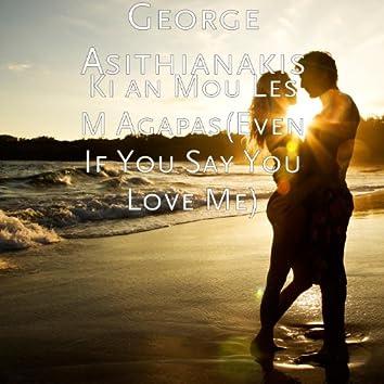 Ki an Mou Les M Agapas(Even If You Say You Love Me)