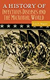 A History of Infectious Diseases and the Microbial World (Healing Society: Disease, Medicine, and History) - Lois N. Magner