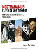 Nostradamus: El Fin de los Tiempos. Centuria VI. Cuartetas I - L. Volumen XI: La Verdad Sobre las Profecías de Nostradamus