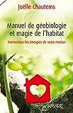 Manuel de géobiologie et magie de l'habitat - Harmonisez les énergies de votre maison