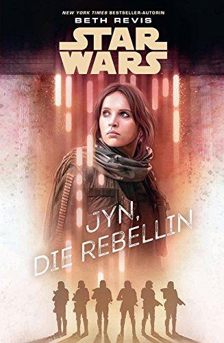 Star Wars: Jyn, die Rebellin: Roman zu Rogue One - A Star Wars Story