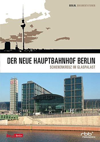 Der neue Hauptbahnhof Berlin - Schienenkreuz im Glaspalast