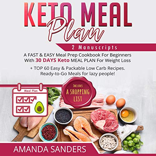 Keto Meal Plan: 2 Manuscripts: A Fast & Easy Meal Prep Cookbook for Beginners with 30 Days Keto Meal Plan for Weight Loss + Top 60 Easy & Packable Low Carb Recipes. Ready-To-Go Meals for Lazy People! audiobook cover art
