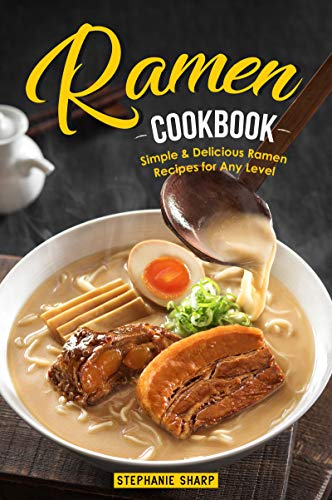 Ramen Cookbook: Simple & Delicious Ramen Recipes for Any Level