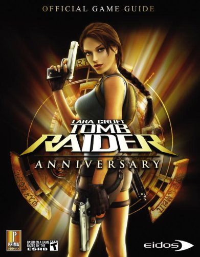 Lara Croft Tomb Raider Anniversary: Prima Official Game Guide: Official Strategy Guide
