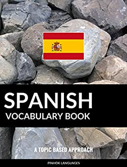 Spanish Vocabulary Book: A Topic Based Approach by [Pinhok Languages]
