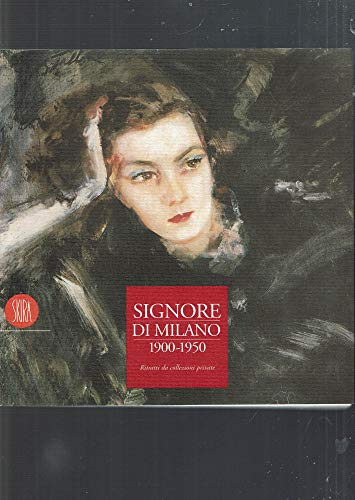 Signore di Milano (1900-1950). Ritratti da collezioni private. Ediz. illustrata